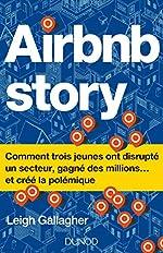 Airbnb Story - Comment trois jeunes ont disrupté un secteur... et créé la polémiq - Comment trois jeunes ont disrupté un secteur... et créé la polémique de Leigh Gallagher