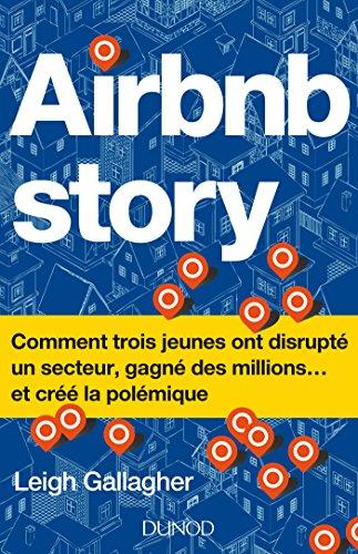 Airbnb Story - Comment trois jeunes ont disrupté un secteur... et créé la polémiq