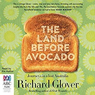 The Land Before Avocado                   By:                                                                                                                                 Richard Glover                               Narrated by:                                                                                                                                 Richard Glover                      Length: 7 hrs and 17 mins     118 ratings     Overall 4.4