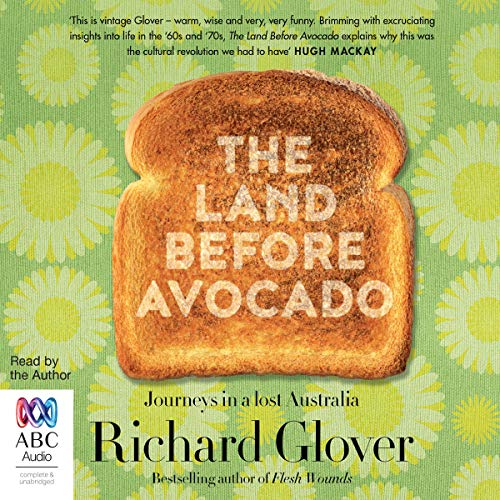The Land Before Avocado                   By:                                                                                                                                 Richard Glover                               Narrated by:                                                                                                                                 Richard Glover                      Length: 7 hrs and 17 mins     3 ratings     Overall 5.0