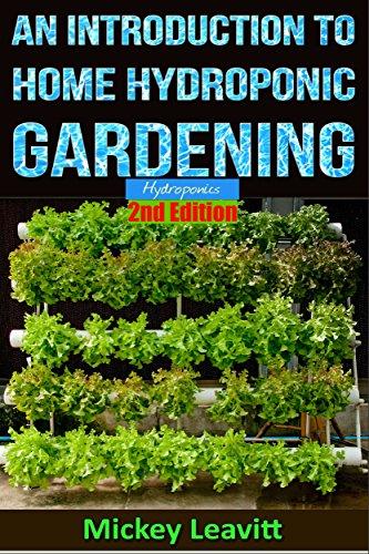 Hydroponics: An Introduction To Home Hydroponic Gardening - 2nd Edition (hydroponics, aquaculture, herb garden, aquaponics, grow lights, hydrofarm, hydroponic systems)