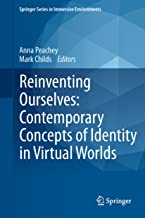 Reinventing Ourselves: Contemporary Concepts of Identity in Virtual Worlds (Springer Series in Immersive Environments)