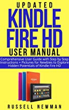 UPDATED KINDLE FIRE HD USER MANUAL : Comprehensive User Guide with Step by Step instructions + pictures for Newbies to Explore Hidden Potentials of Kindle Fire HD