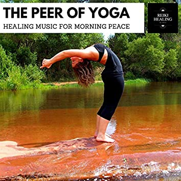 The Peer Of Yoga - Healing Music For Morning Peace