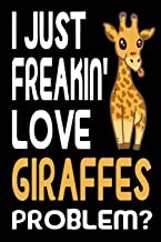 I Just Freakin Love Giraffes: Journal   Notebook   Diary with funny Giraffe Cover and lined Pages. Writing Notebook, Organzier, Journal, Planner for Giraffe Lovers. Funny Gift Idea every Occasion.