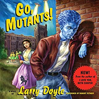 Go, Mutants!     A Novel              By:                                                                                                                                 Larry Doyle                               Narrated by:                                                                                                                                 Robert Petkoff                      Length: 7 hrs and 46 mins     9 ratings     Overall 3.7