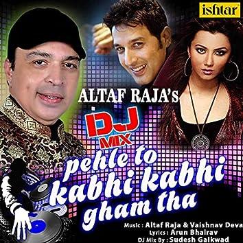 DJ Mix - Pehle To Kabhi Kabhi Gham Tha