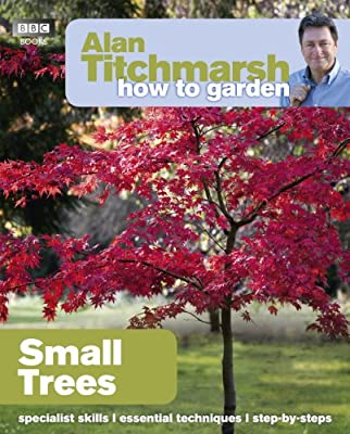 Alan Titchmarsh How to Garden: Small Trees by BBC Books