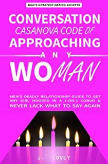 Conversation Casanova Code of Approaching Any Woman: Men's Deadly Relationship Guide to Get Any Girl Hooked in a 1-On-1 Co...