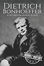 Dietrich Bonhoeffer: A Life from Beginning to End (Biographies of Christians)