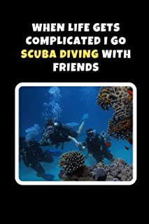 When Life Gets Complicated I Go Scuba Diving With Friends: Novelty Lined Notebook / Journal To Write In Perfect Gift Item (6 x 9 inches)