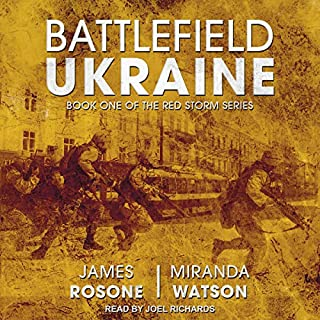 Battlefield Ukraine     Red Storm Series, Book 1              Written by:                                                                                                                                 James Rosone,                                                                                        Miranda Watson                               Narrated by:                                                                                                                                 Joel Richards                      Length: 10 hrs and 30 mins     1 rating     Overall 5.0