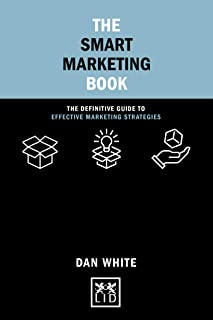 The Smart Marketing Book: The Definitive Guide to Effective Marketing Strategies