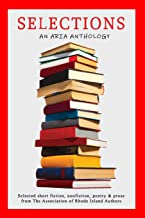 Selections: Selected short fiction, nonfiction, poetry & prose from The Association of Rhode Island Authors
