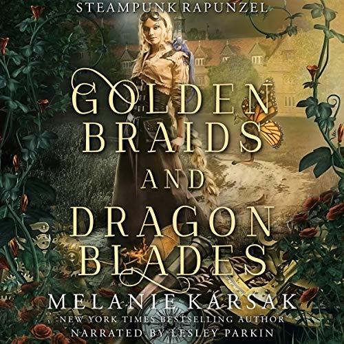 Golden Braids and Dragon Blades: Steampunk Rapunzel: Steampunk Fairy Tales, Book 4