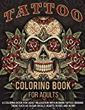 Tattoo Coloring Book For Adults: A Coloring Book For...