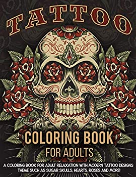 Tattoo Coloring Book For Adults  A Coloring Book For Adult Relaxation With Beautiful Modern Tattoo Designs Such As Sugar Skulls Guns Roses and More!