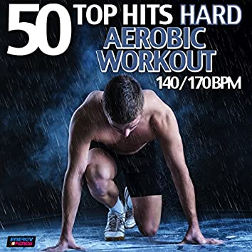 50 Top Hits: Hard Aerobic Workout 140/170 BPM
