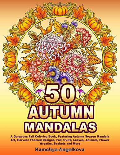 50 AUTUMN MANDALAS: A Gorgeous Fall Coloring Book, Featuring Autumn Season Mandala Art, Harvest Themed Designs, Fall Fruits, Leaves, Animals, Flower Wreaths, Baskets and More