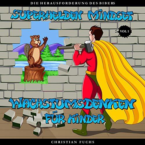 Superhelden Mindset - Wachstumsdenken für Kinder: Die Herausforderung des Bibers....