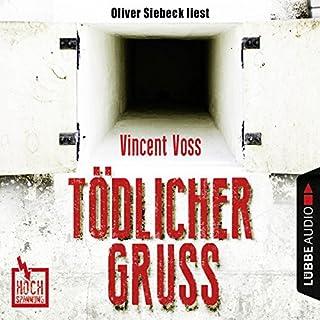 Tödlicher Gruß     Hochspannung 1              Autor:                                                                                                                                 Vincent Voss                               Sprecher:                                                                                                                                 Oliver Siebeck                      Spieldauer: 2 Std. und 21 Min.     614 Bewertungen     Gesamt 3,9