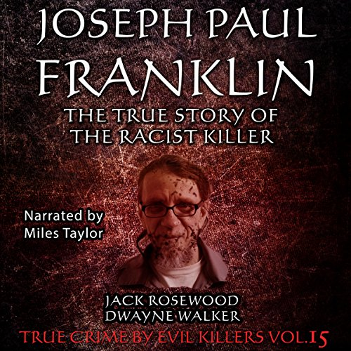 Joseph Paul Franklin: The True Story of the Racist Killer audiobook cover art