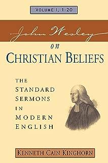 John Wesley on Christian Beliefs Volume 1: The Standard Sermons in Modern English Volume I, 1-20 (Standard Sermons of John Wesley)