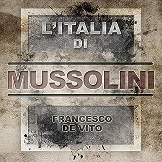 L'Italia di Mussolini                   Di:                                                                                                                                 Francesco De Vito                               Letto da:                                                                                                                                 Lorenzo Visi                      Durata:  1 ora e 43 min     39 recensioni     Totali 4,3