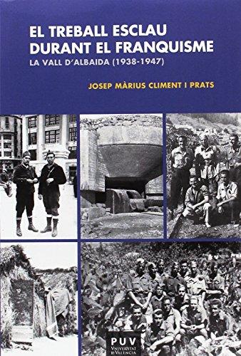 Treball esclau durant el Franquisme.El: La Vall d'Albaida (1938-1947) (Fora de Col·lecció)