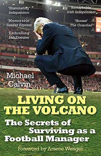 [Living on the Volcano: The Secrets of Surviving as a Football Manager] [By: Calvin, Michael] [May, 2016]