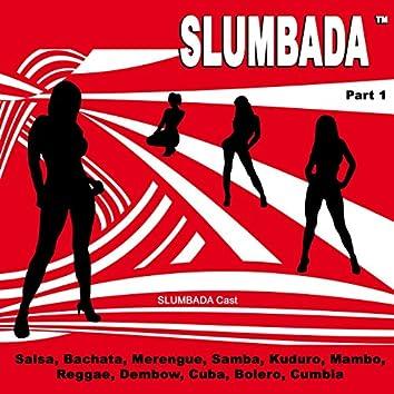 SLUMBADA ™, Pt. 1 (Salsa, Bachata, Merengue, Samba, Kuduro, Mambo, Reggae, Dembow, Cuba, Bolero, Cumbia)