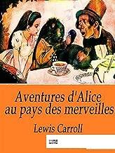 Les Aventures d'Alice au pays des merveilles(illustree) (French Edition)