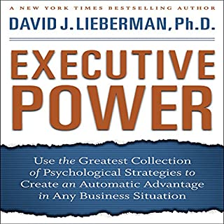 Executive Power     Use Psychological Strategies to Create an Advantage in Any Business Situation              By:                                                                                                                                 David J. Lieberman                               Narrated by:                                                                                                                                 David J. Lieberman                      Length: 4 hrs and 34 mins     38 ratings     Overall 3.6