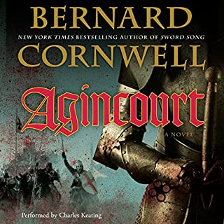 Agincourt                   By:                                                                                                                                 Bernard Cornwell                               Narrated by:                                                                                                                                 Charles Keating                      Length: 16 hrs and 13 mins     57 ratings     Overall 4.8
