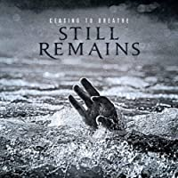 Ceasing to Breathe by STILL REMAINS (2014-04-23)
