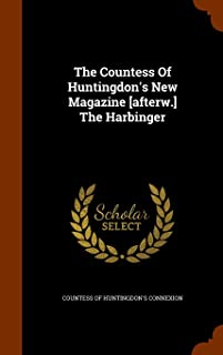 The Countess of Huntingdon's New Magazine [Afterw.] the Harbinger