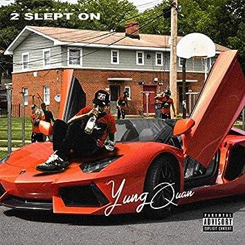 2 Slept On