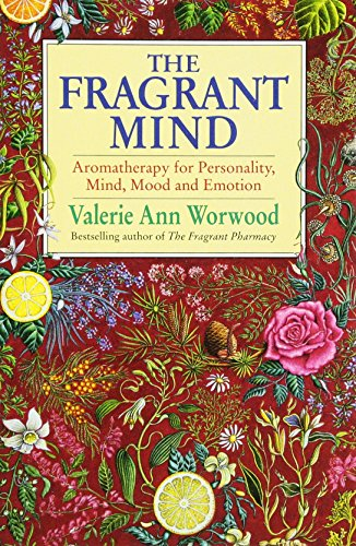 The Fragrant Mind: Aromatherapy for Personality, Mind, Mood and Emotion