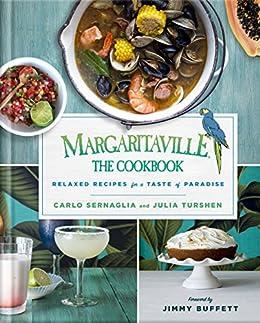 Margaritaville: The Cookbook: Relaxed Recipes For a Taste of Paradise by [Carlo Sernaglia, Julia Turshen, BJ Berti, Jimmy Buffett]