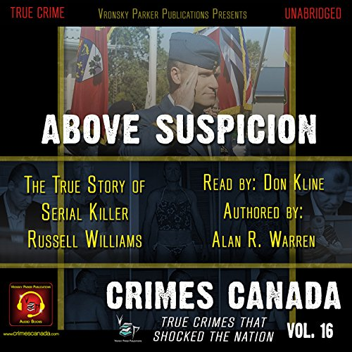 Above Suspicion     The True Story of Serial Killer Russell Williams               By:                                                                                                                                 Alan R. Warren,                                                                                        RJ Parker                               Narrated by:                                                                                                                                 Don Kline                      Length: 2 hrs and 12 mins     10 ratings     Overall 3.6