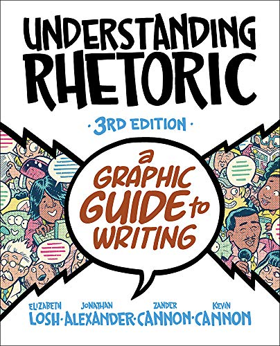Compare Textbook Prices for Understanding Rhetoric: A Graphic Guide to Writing Third Edition ISBN 9781319244996 by Losh, Elizabeth,Alexander, Jonathan,Cannon, Kevin,Cannon, Zander