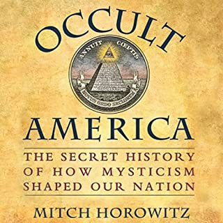 Occult America     The Secret History of How Mysticism Shaped Our Nation              Written by:                                                                                                                                 Mitch Horowitz                               Narrated by:                                                                                                                                 Paul Michael Garcia                      Length: 10 hrs and 42 mins     1 rating     Overall 5.0