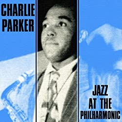 Charlie Parker: Jazz at the Philharmonic