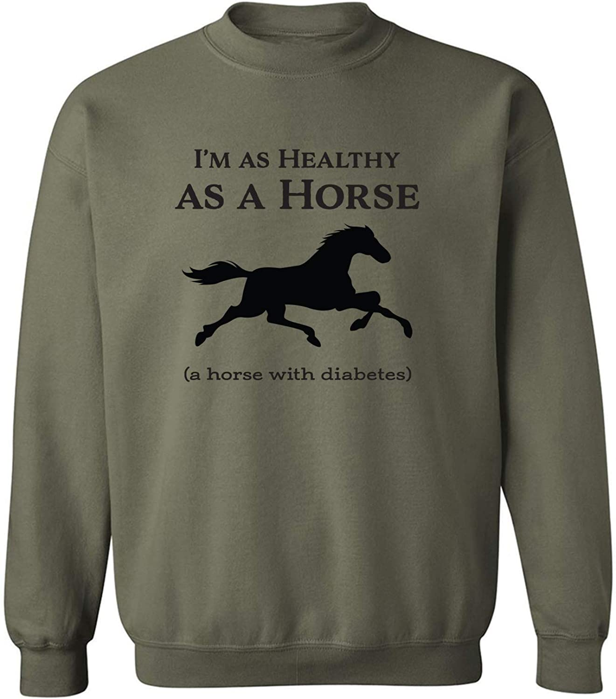 I'm As Healthy As A Horse Crewneck Sweatshirt