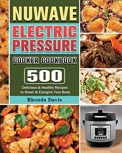 NUWAVE Electric Pressure Cooker Cookbook: 500 Delicious & Healthy Recipes to Reset & Energize Your Body
