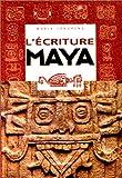 L'ECRITURE MAYA. Portrait d'une civilisation à travers des signes