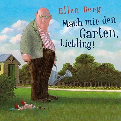 Mach mir den Garten, Liebling! (K)ein Landlust-Roman Titelbild