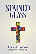 Stained Glass: A Book about Faith, Forgiveness, and a Woman's Perseverance in the Catholic Church