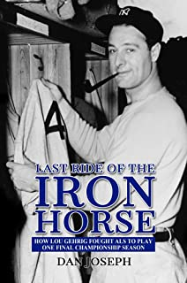Last Ride of the Iron Horse: How Lou Gehrig Fought ALS to Play One Final Championship Season (English Edition)