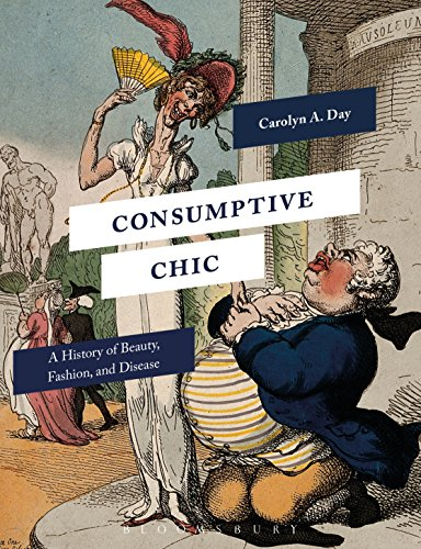 Consumptive Chic: A History of Beauty, Fashion, and Disease (English Edition)